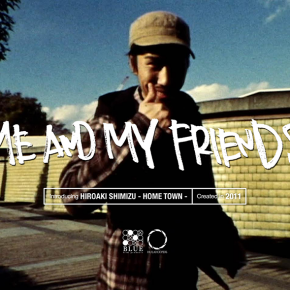 bluefilmproducts2011年制作 『ME AND MY FRIENDS』より清水啓明や杉本篤の育った街、そしてその街で育ったスケーター達にフォーカスを当てたチャプター『HOME TOWN』を公開しました。
